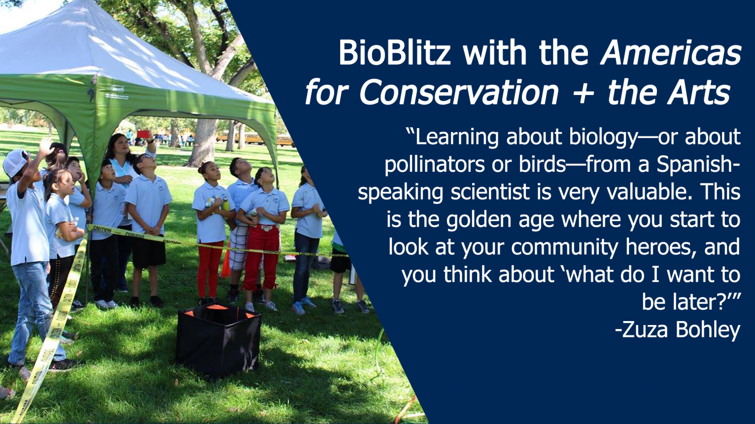 "BioBlitz with the Americas for Conservation + the Arts: ""Learning about biology-or about pollinators or birds-from a Spanish-speaking scientist is very valuable. - Zuza Bohley"