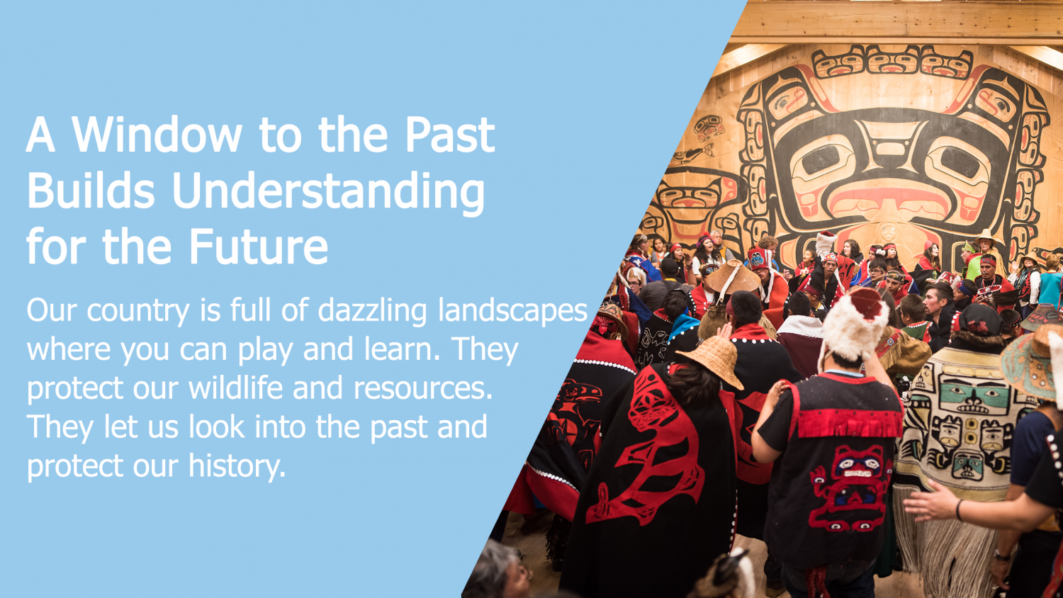 A Window to the Past Builds Understanding for the Future: Our country is full of dazzling landscapes where you can play and learn. They protect our wildlife and resources. They let us look into the past and protect our history.
